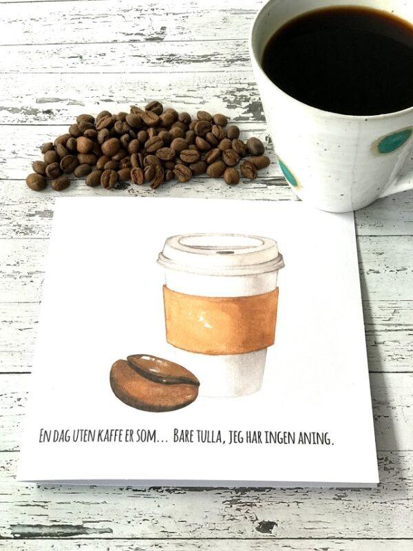 """Kort med kaffetekst """"En dag uten kaffe er som...."""""""
